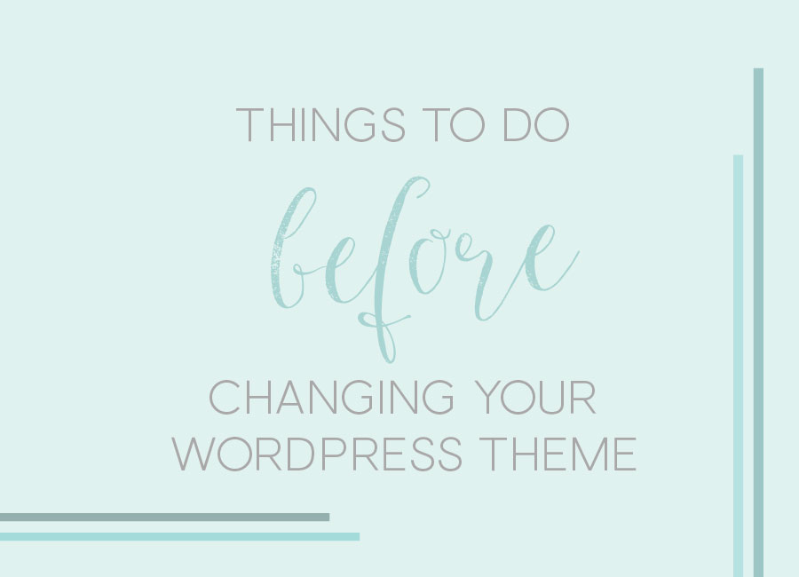 Before Changing Your WordPress Theme…